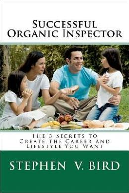 Successful Organic Inspector: The 3 Secrets to Create the Career and Lifestyle You Want