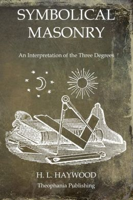 Symbolical Masonry: An Interpretation of the Three Degrees