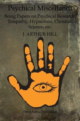 Psychical Miscellanea: Being Papers on Psychical Research, Telepathy, Hypnotism, Christian Science, Etc