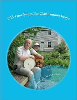 Old Time Songs for Clawhammer Banjo