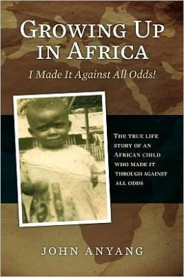 Growing Up in Africa: The True Life Story of an African Child Who Made It Through Against All Odds