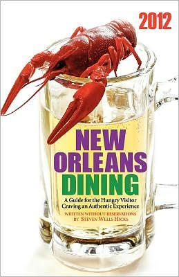 2012 Edition: New Orleans Dining: A Guide for the Hungry Visitor Craving an Authentic Experience