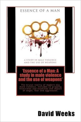 'Essence of a Man: A Study in Male Violence and the Use of Weapons'