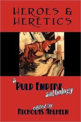 Heroes and Heretics: A Pulp Empire Anthology