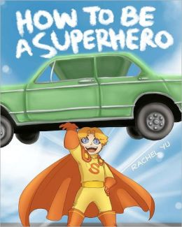 How to Be a Superhero: A Colorful and Fun Children's Picture Book; Entertaining Bedtime Story