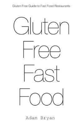 The Gluten Free Guide to Fast Food Restaurants