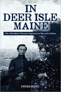 In Deer Isle, Maine: The 16th Maine Volunteer Regiment at War and at Home.