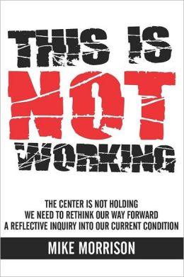 This Is Not Working: The Center Is Not Holding We Need to Rethink Our Way Forward a Reflective Inquiry into Our Current Condition