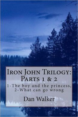 Iron John Trilogy, Parts 1 and 2: 1-The Boy and the Princess, 2-What Can Go Wrong