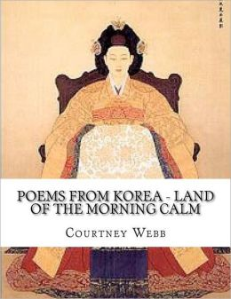 Poems from Korea - Land of the Morning Calm: Land of the Morning Calm