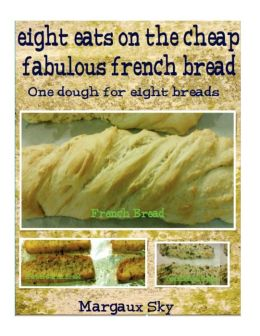 Eight Eats on the Cheap Fabulous French Bread