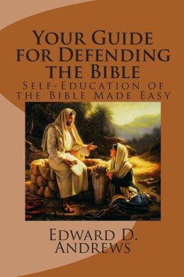 Your Guide for Defending the Bible: Self-Education of the Bible Made Easy