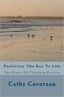 Positivity the Key to Life: The Power of Thinking Positive