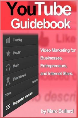 Youtube Guidebook: Video Marketing for Businesses, Entrepreurs, and Internet Stars (2012 Version)
