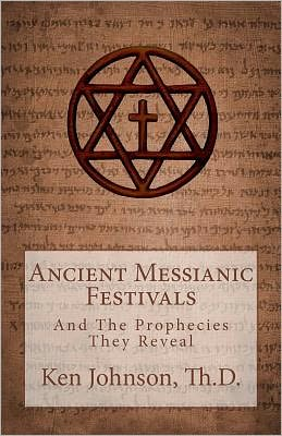Ancient Messianic Festivals: And the Prophecies They Reveal