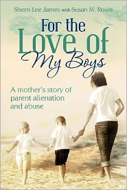 For the Love of My Boys: A Mother's Story of Parent Alienation and Abuse