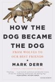 Book Cover Image. Title: How the Dog Became the Dog:  From Wolves to Our Best Friends, Author: Mark Derr