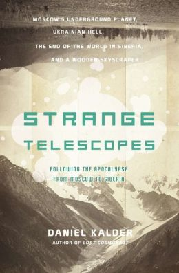 Strange Telescopes: Following the Apocalypse from Moscow to Siberia