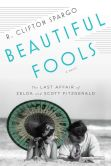 Book Cover Image. Title: Beautiful Fools:  The Last Affair of Zelda and Scott Fitzgerald, Author: R. Clifton Spargo