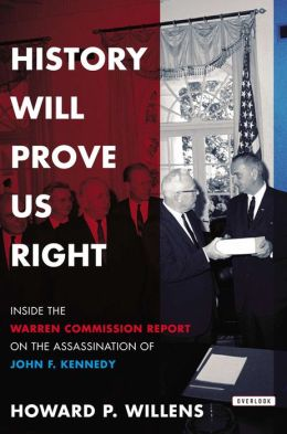 History Will Prove Us Right: Inside the Warren Commission Report on the Assassination ofJohn F. Kennedy