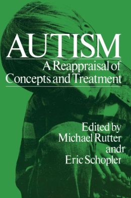 Autism: A Reappraisal of Concepts and Treatment
