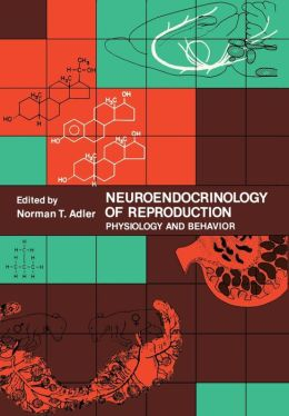 Neuroendocrinology of Reproduction: Physiology and Behavior