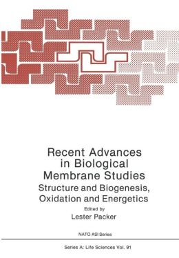 Recent Advances in Biological Membrane Studies: Structure and Biogenesis Oxidation and Energetics