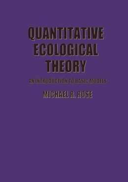 Quantitative Ecological Theory: An Introduction to Basic Models