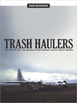 Trash Haulers: The Story of the C-130 Hercules Troop Carrier/Tactical Airlift Mission