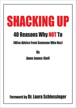 Shacking Up: 40 Reasons Why Not To (Wise Advice From Someone Who Has)