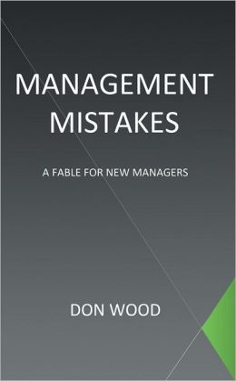 Management Mistakes: A Fable For New Managers