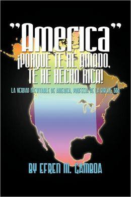 America Porque Te He Amado, Te He Hecho Rica!: La Verdad Inevitable de America, Profecia de La Biblia, 666