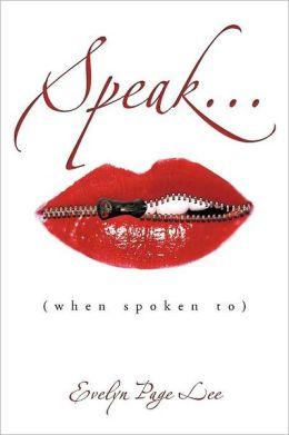 Speak...: (when spoken to)