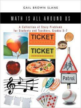 Math Is All Around Us: A Collection of Story Problems for Students and Teachers, Grades 5-7