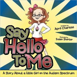 Say Hello to Me: A Story About a Little Girl on the Autism Spectrum