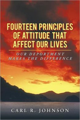 Fourteen Principles of Attitude That Affect Our Lives: Our Deportment Makes the Difference