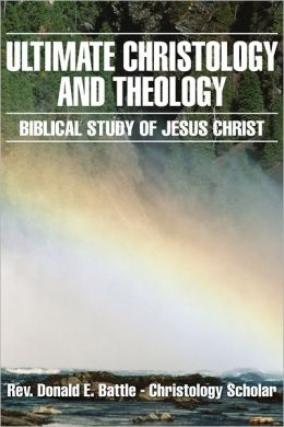 Ultimate Christology and Theology: Biblical Study of Jesus Christ