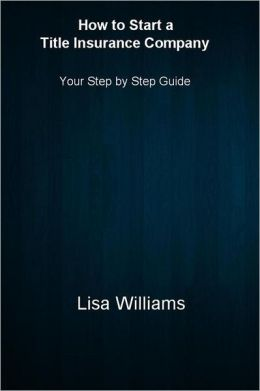 How to Start a Title Insurance Company: Your Step by Step Guide