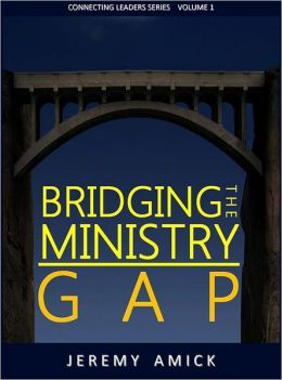 Bridging the Ministry Gap: Connecting Leaders Series Volume 1