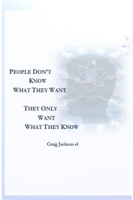 People Don't Know What They Want - They Only Want What They Know