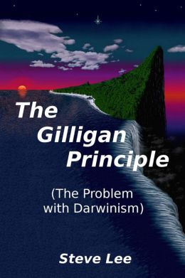 The Gilligan Principle: (The Problem with Darwinism)