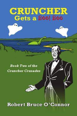Cruncher Gets A Boo! Boo: Book 2 of the Cruncher Crusades