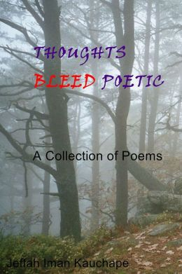 Thoughts Bleed Poetic: A Collection of Poems