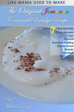 The Original Jamaican Cornmeal Porridge Recipe