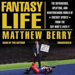 Fantasy Life: The Outrageous, Uplifting, and Heartbreaking World of Fantasy Sports from the Guy Who?s Lived It