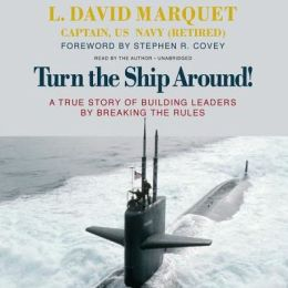 Turn the Ship Around!: The True Story of Building Leaders by Breaking the Rules