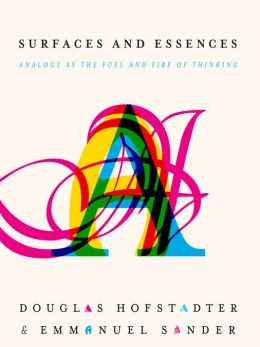 Surfaces and Essences: Analogy as the Fuel and Fire of Thinking