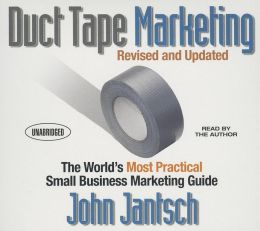 Duct Tape Marketing (Revised and Updated): The World's Most Practical Small Business Marketing Guide