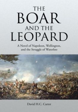 The Boar and The Leopard: A Novel of Napoleon, Wellington, and the Struggle of Waterloo