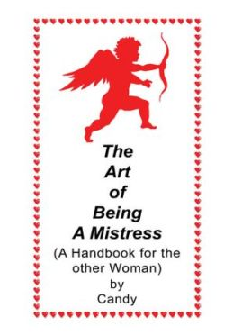 The Art of Being A Mistress: A Handbook for the Other Woman